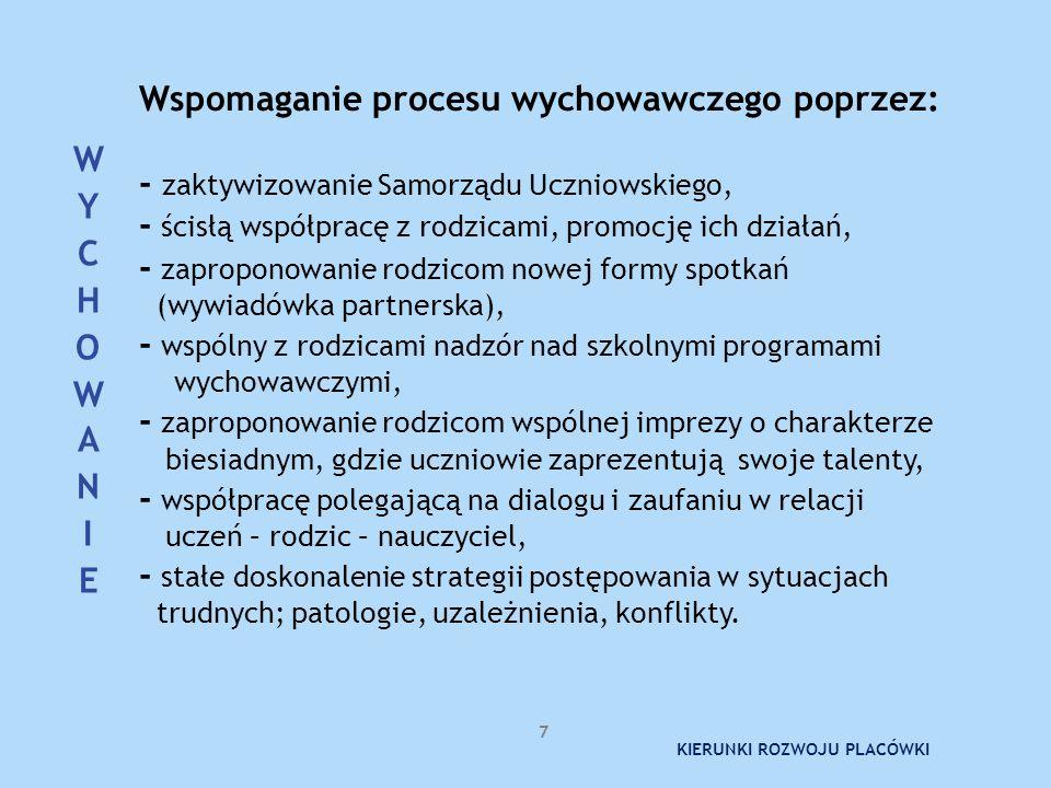 Wspomaganie procesu wychowawczego poprzez: - zaktywizowanie Samorządu Uczniowskiego, - ścisłą współpracę z rodzicami, promocję ich działań, - zapropon
