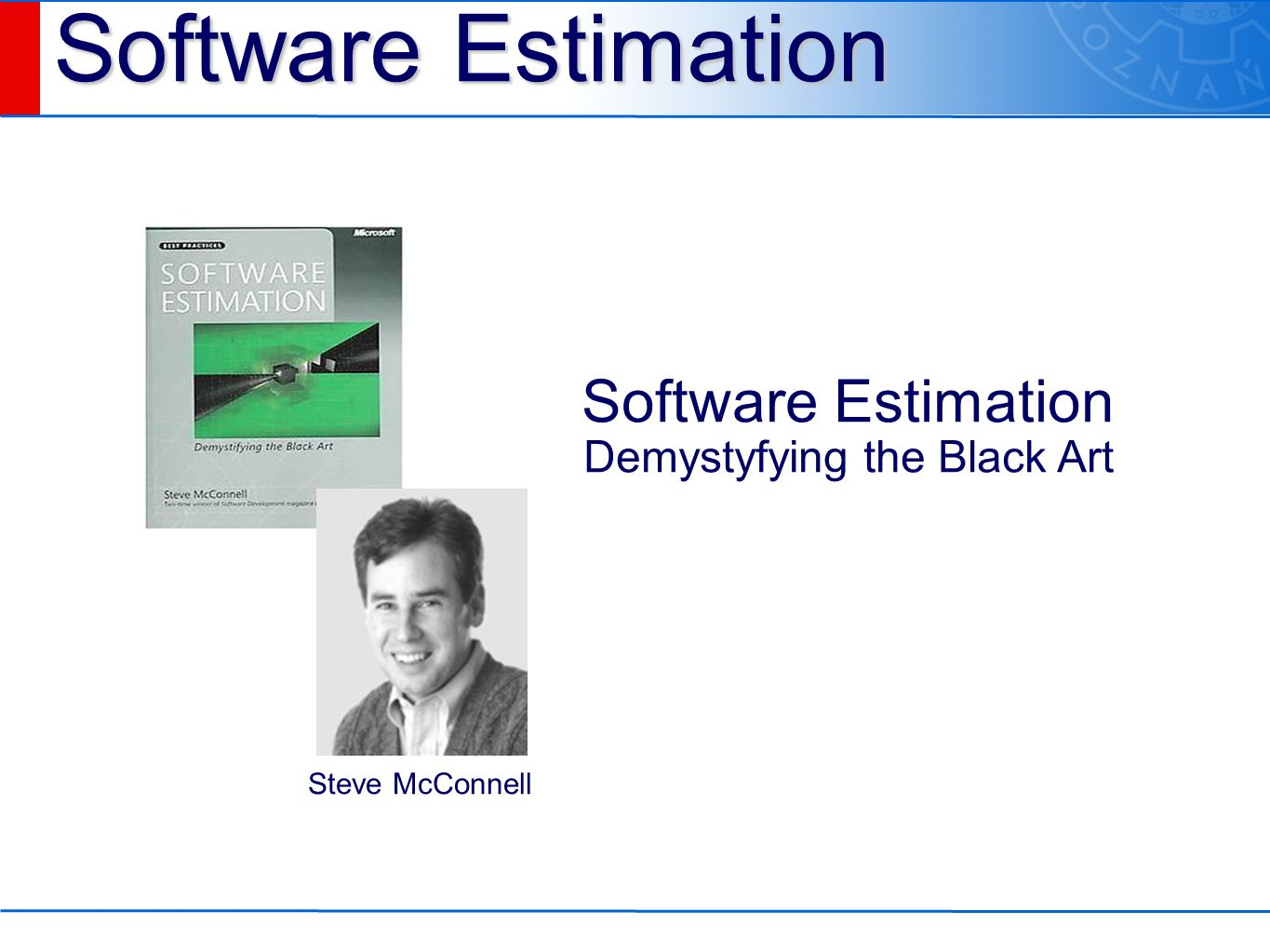 Software Estimation Steve McConnell Software Estimation Demystyfying the Black Art