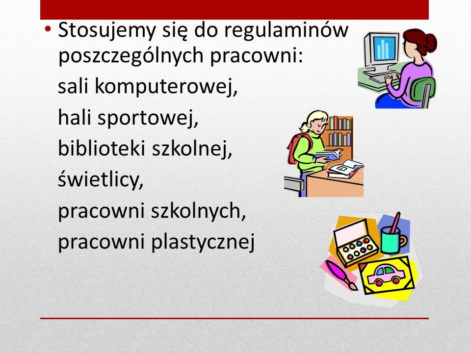 Stosujemy się do regulaminów poszczególnych pracowni: sali komputerowej, hali sportowej, biblioteki szkolnej, świetlicy, pracowni szkolnych, pracowni plastycznej