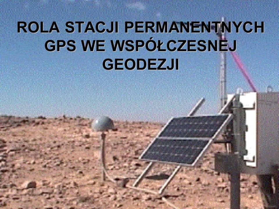 ROLA STACJI PERMANENTNYCH GPS WE WSPÓŁCZESNEJ GEODEZJI