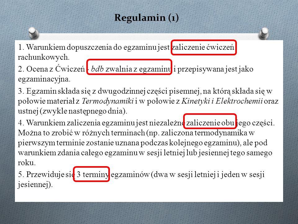 Regulamin (1) 1. Warunkiem dopuszczenia do egzaminu jest zaliczenie ćwiczeń rachunkowych. 2. Ocena z Ćwiczeń - bdb zwalnia z egzaminu i przepisywana j