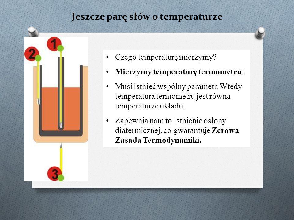 Jeszcze parę słów o temperaturze Czego temperaturę mierzymy.