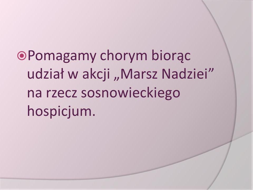 """ Pomagamy chorym biorąc udział w akcji """"Marsz Nadziei"""" na rzecz sosnowieckiego hospicjum."""