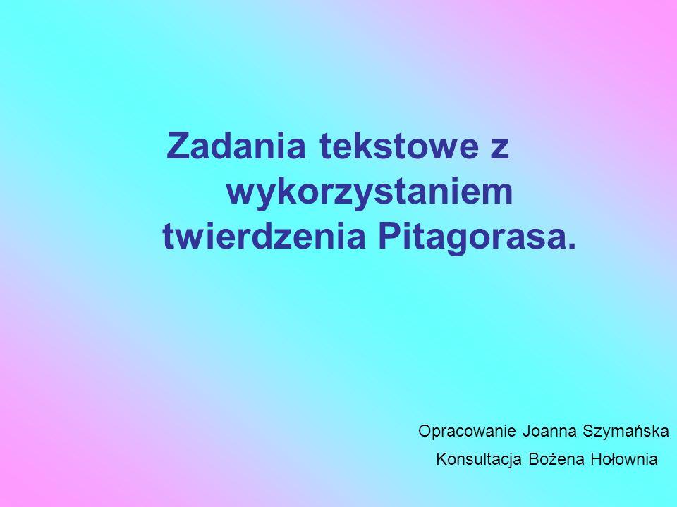 Zadania tekstowe z wykorzystaniem twierdzenia Pitagorasa.
