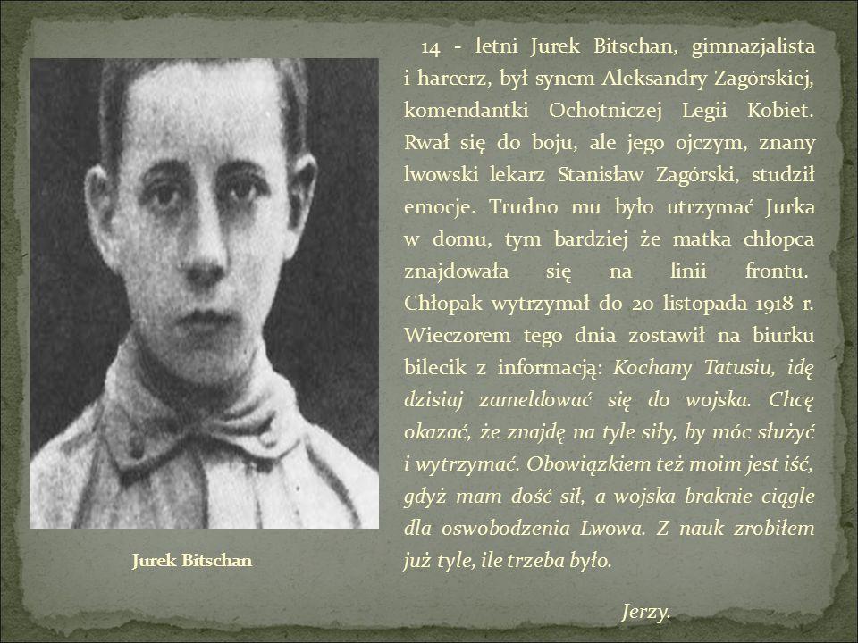 14 - letni Jurek Bitschan, gimnazjalista i harcerz, był synem Aleksandry Zagórskiej, komendantki Ochotniczej Legii Kobiet.