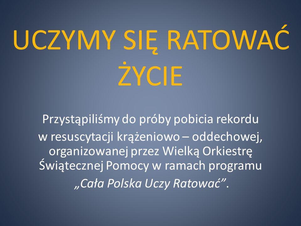"""UCZYMY SIĘ RATOWAĆ ŻYCIE Przystąpiliśmy do próby pobicia rekordu w resuscytacji krążeniowo – oddechowej, organizowanej przez Wielką Orkiestrę Świątecznej Pomocy w ramach programu """"Cała Polska Uczy Ratować ."""