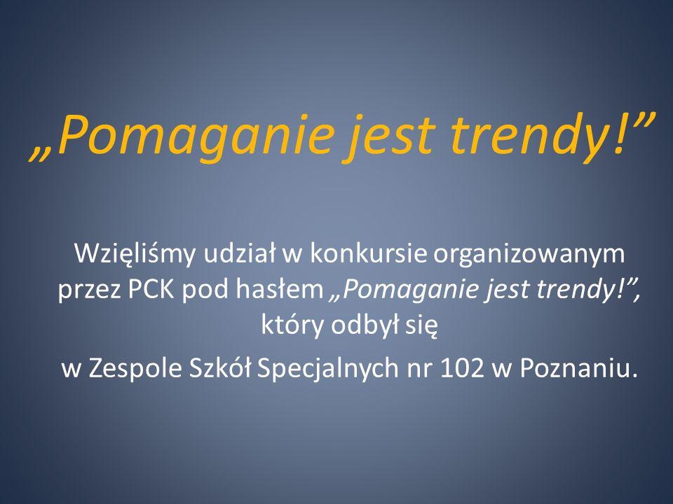 """""""Pomaganie jest trendy! Wzięliśmy udział w konkursie organizowanym przez PCK pod hasłem """"Pomaganie jest trendy! , który odbył się w Zespole Szkół Specjalnych nr 102 w Poznaniu."""