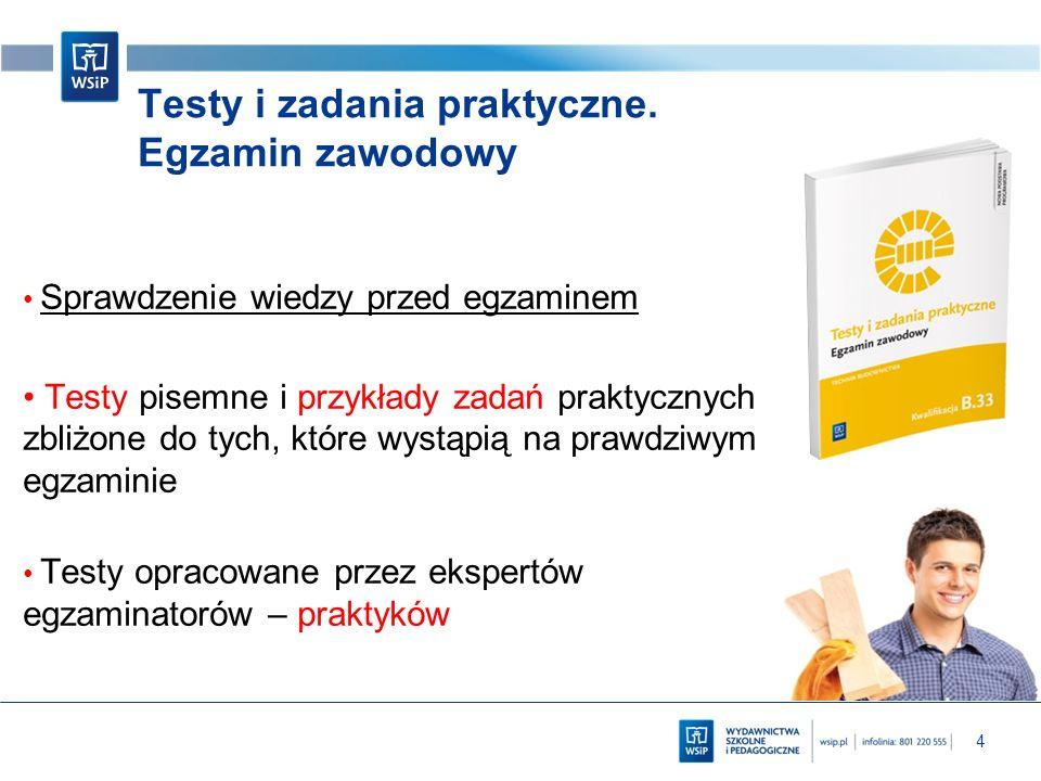4 Testy i zadania praktyczne. Egzamin zawodowy Sprawdzenie wiedzy przed egzaminem Testy pisemne i przykłady zadań praktycznych zbliżone do tych, które