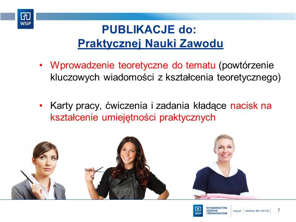 7 PUBLIKACJE do: Praktycznej Nauki Zawodu Wprowadzenie teoretyczne do tematu (powtórzenie kluczowych wiadomości z kształcenia teoretycznego) Karty pracy, ćwiczenia i zadania kładące nacisk na kształcenie umiejętności praktycznych