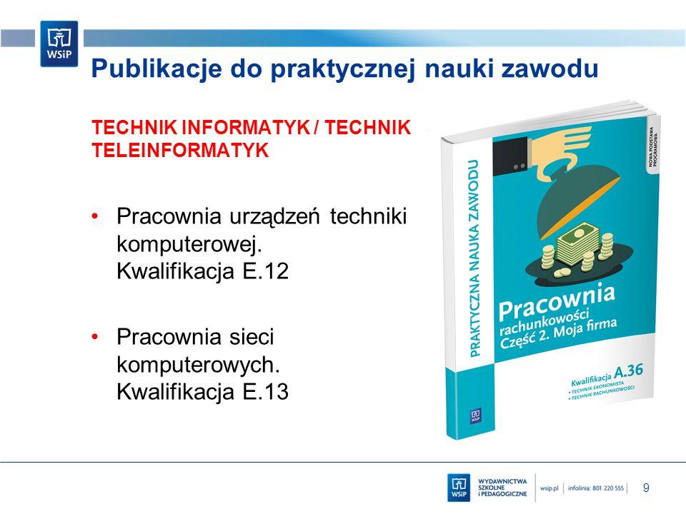 9 Publikacje do praktycznej nauki zawodu TECHNIK INFORMATYK / TECHNIK TELEINFORMATYK Pracownia urządzeń techniki komputerowej. Kwalifikacja E.12 Praco