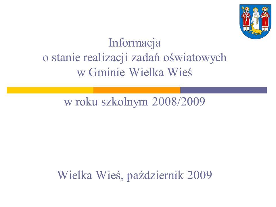 Informacja o stanie realizacji zadań oświatowych w Gminie Wielka Wieś w roku szkolnym 2008/2009 Wielka Wieś, październik 2009