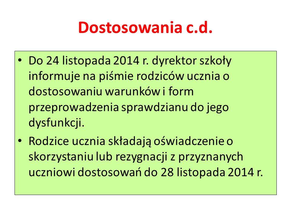 Dostosowania c.d. Do 24 listopada 2014 r. dyrektor szkoły informuje na piśmie rodziców ucznia o dostosowaniu warunków i form przeprowadzenia sprawdzia