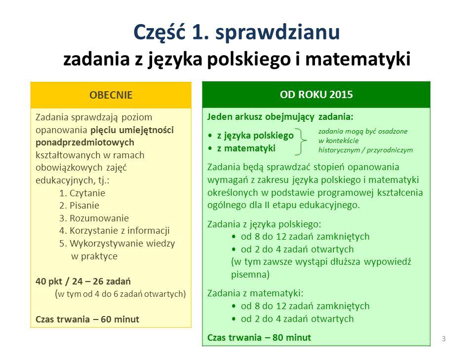 Część 1. sprawdzianu zadania z języka polskiego i matematyki 3 OBECNIE Zadania sprawdzają poziom opanowania pięciu umiejętności ponadprzedmiotowych ks