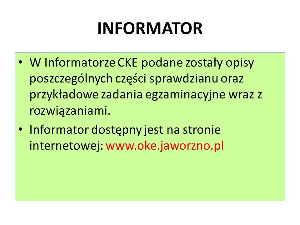 INFORMATOR W Informatorze CKE podane zostały opisy poszczególnych części sprawdzianu oraz przykładowe zadania egzaminacyjne wraz z rozwiązaniami. Info