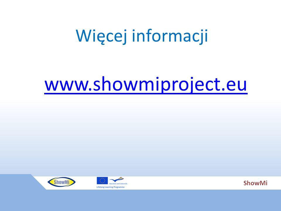 ShowMi Więcej informacji www.showmiproject.eu