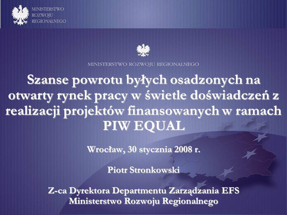 1 Szanse powrotu byłych osadzonych na otwarty rynek pracy w świetle doświadczeń z realizacji projektów finansowanych w ramach PIW EQUAL Wrocław, 30 stycznia 2008 r.