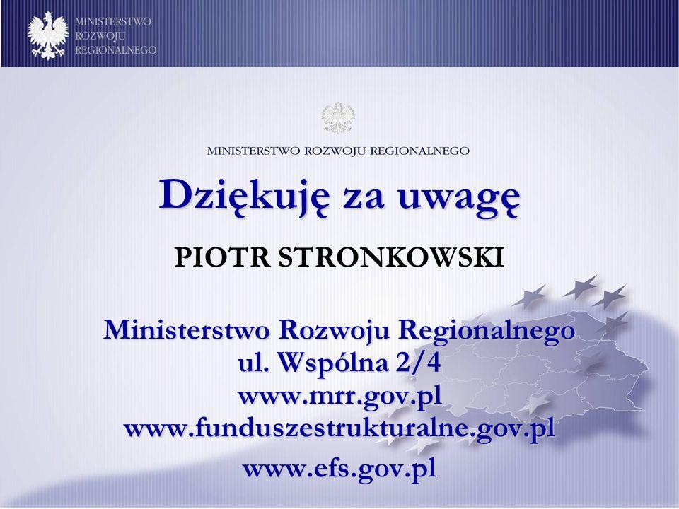 Dziękuję za uwagę PIOTR STRONKOWSKI Ministerstwo Rozwoju Regionalnego ul. Wspólna 2/4 www.mrr.gov.pl www.funduszestrukturalne.gov.pl www.efs.gov.pl