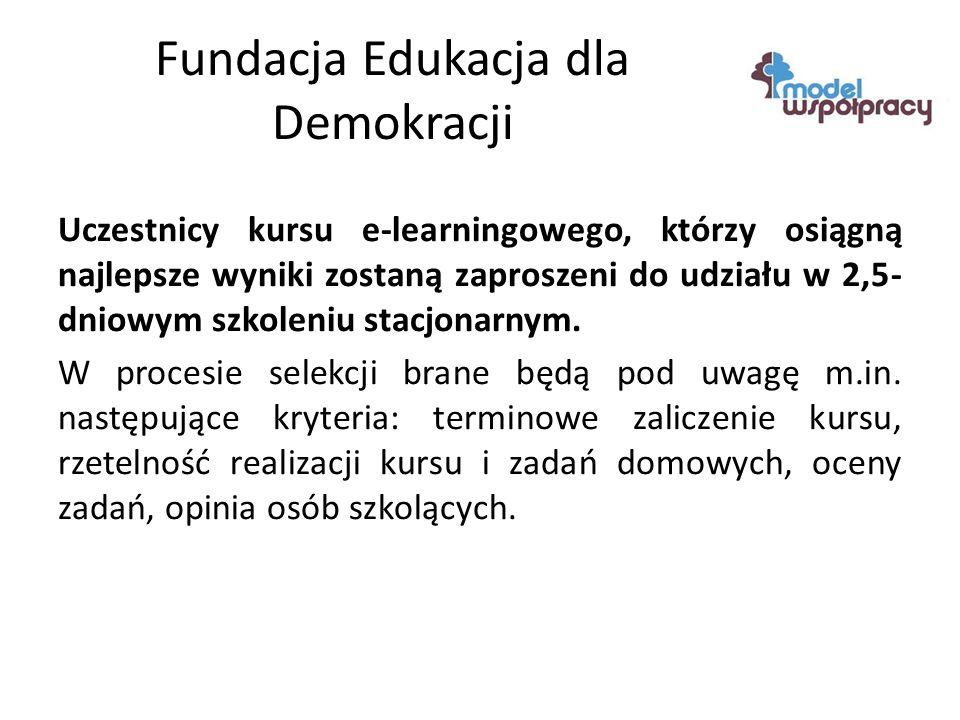Fundacja Edukacja dla Demokracji Uczestnicy kursu e-learningowego, którzy osiągną najlepsze wyniki zostaną zaproszeni do udziału w 2,5- dniowym szkoleniu stacjonarnym.