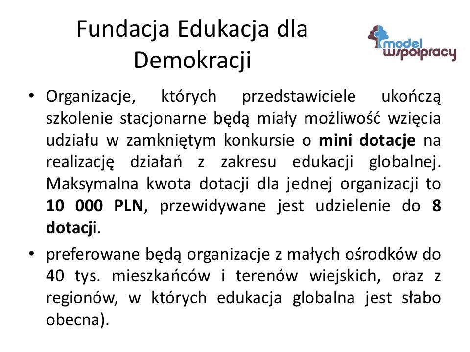 Fundacja Edukacja dla Demokracji Organizacje, których przedstawiciele ukończą szkolenie stacjonarne będą miały możliwość wzięcia udziału w zamkniętym konkursie o mini dotacje na realizację działań z zakresu edukacji globalnej.