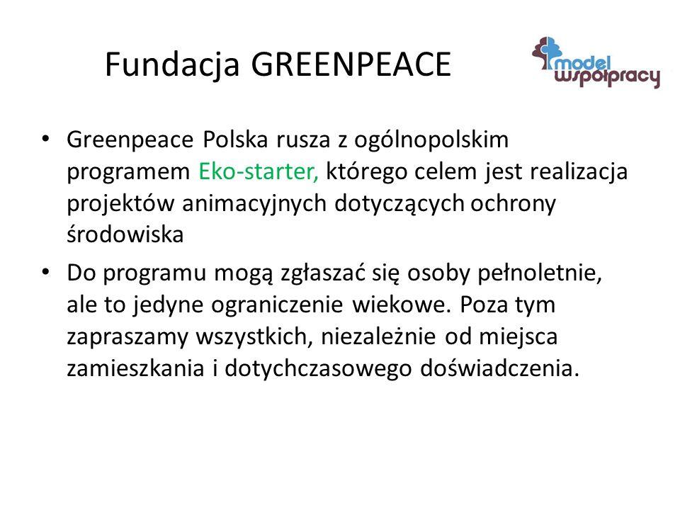 Fundacja GREENPEACE Greenpeace Polska rusza z ogólnopolskim programem Eko-starter, którego celem jest realizacja projektów animacyjnych dotyczących ochrony środowiska Do programu mogą zgłaszać się osoby pełnoletnie, ale to jedyne ograniczenie wiekowe.