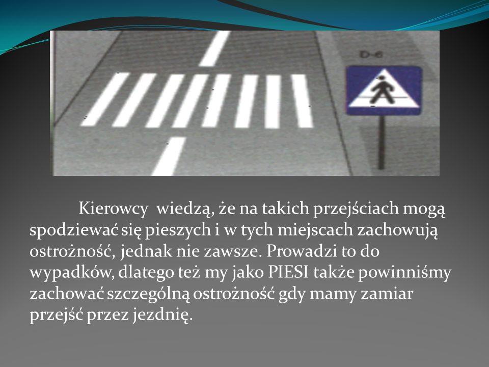 Kierowcy wiedzą, że na takich przejściach mogą spodziewać się pieszych i w tych miejscach zachowują ostrożność, jednak nie zawsze.
