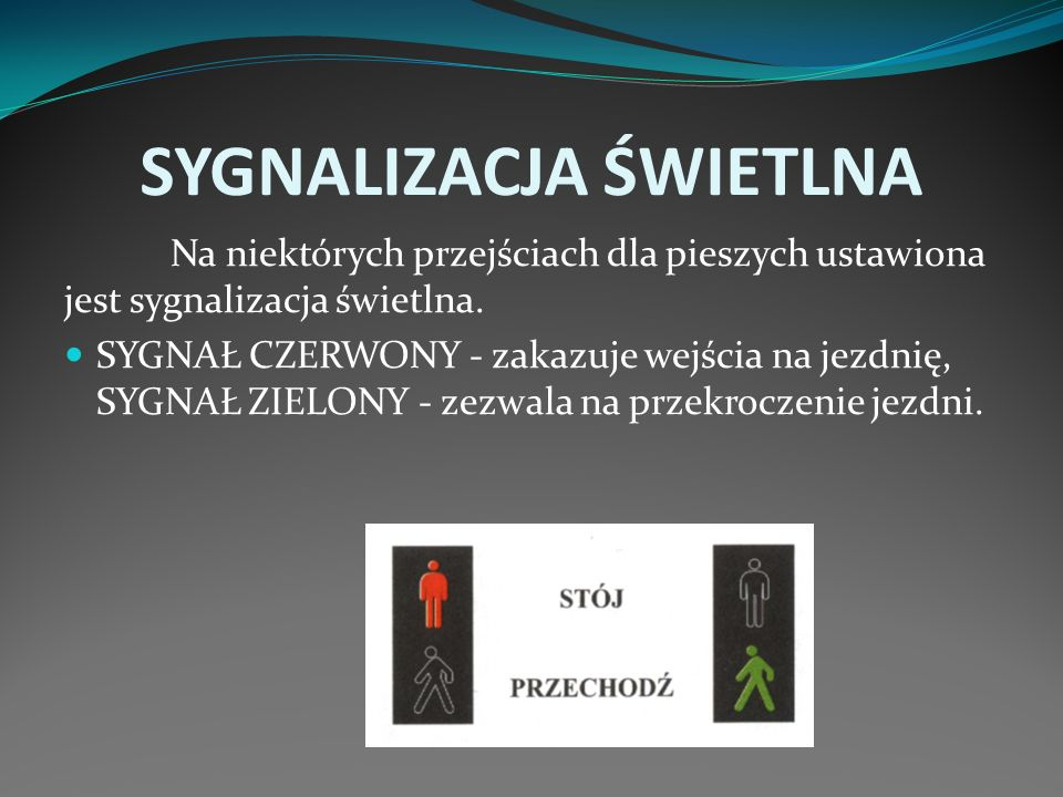 SYGNALIZACJA ŚWIETLNA Na niektórych przejściach dla pieszych ustawiona jest sygnalizacja świetlna. SYGNAŁ CZERWONY - zakazuje wejścia na jezdnię, SYGN
