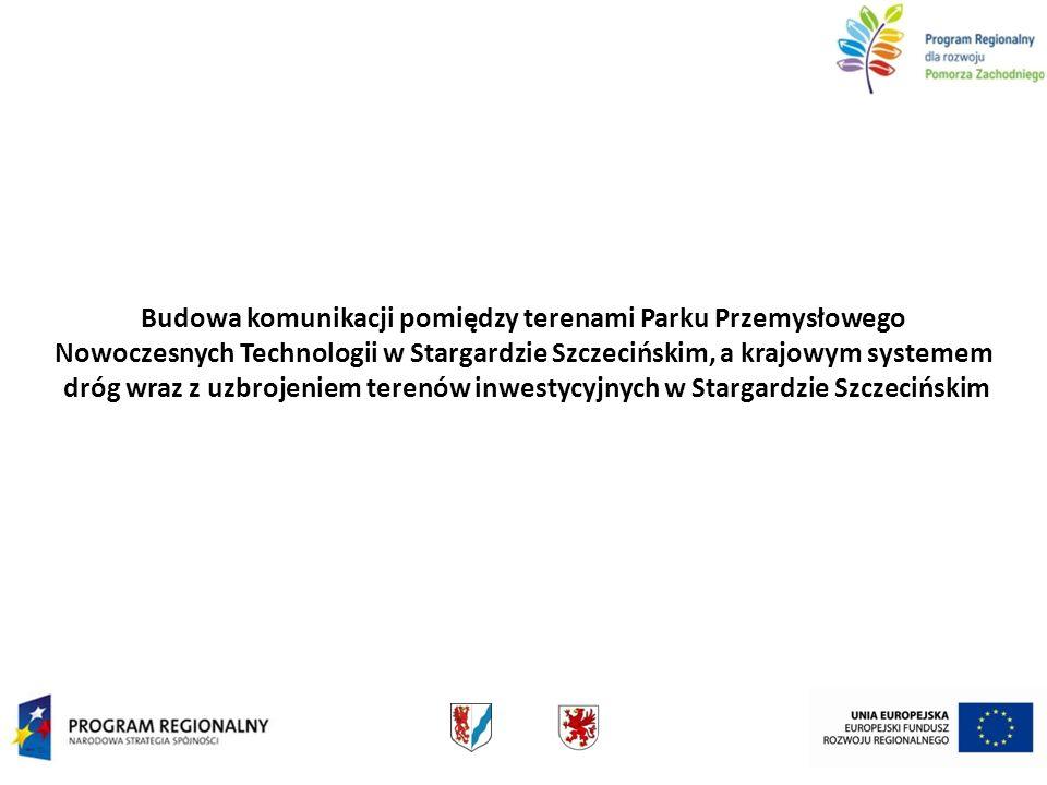 Budowa komunikacji pomiędzy terenami Parku Przemysłowego Nowoczesnych Technologii w Stargardzie Szczecińskim, a krajowym systemem dróg wraz z uzbrojeniem terenów inwestycyjnych w Stargardzie Szczecińskim