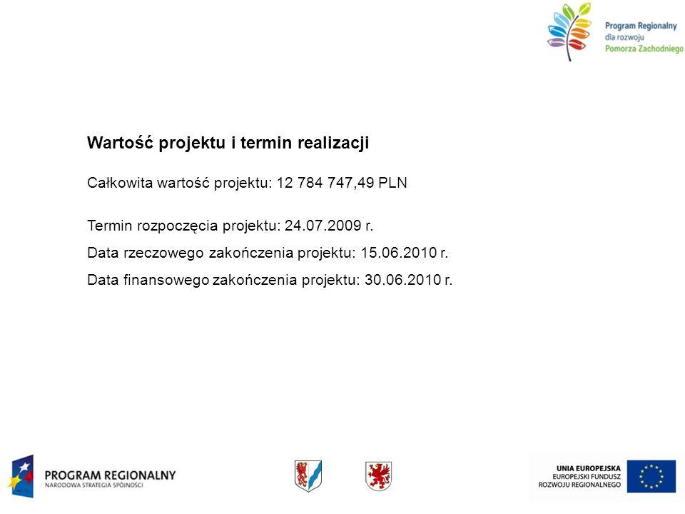 Wartość projektu i termin realizacji Całkowita wartość projektu: 12 784 747,49 PLN Termin rozpoczęcia projektu: 24.07.2009 r. Data rzeczowego zakończe