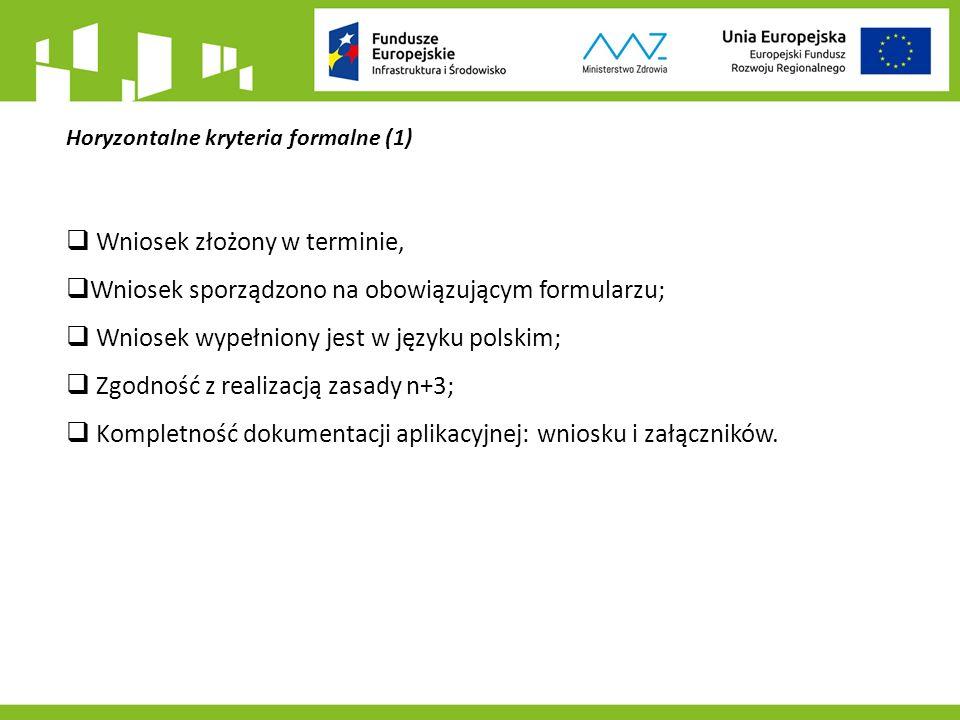 Horyzontalne kryteria formalne (1)  Wniosek złożony w terminie,  Wniosek sporządzono na obowiązującym formularzu;  Wniosek wypełniony jest w języku polskim;  Zgodność z realizacją zasady n+3;  Kompletność dokumentacji aplikacyjnej: wniosku i załączników.