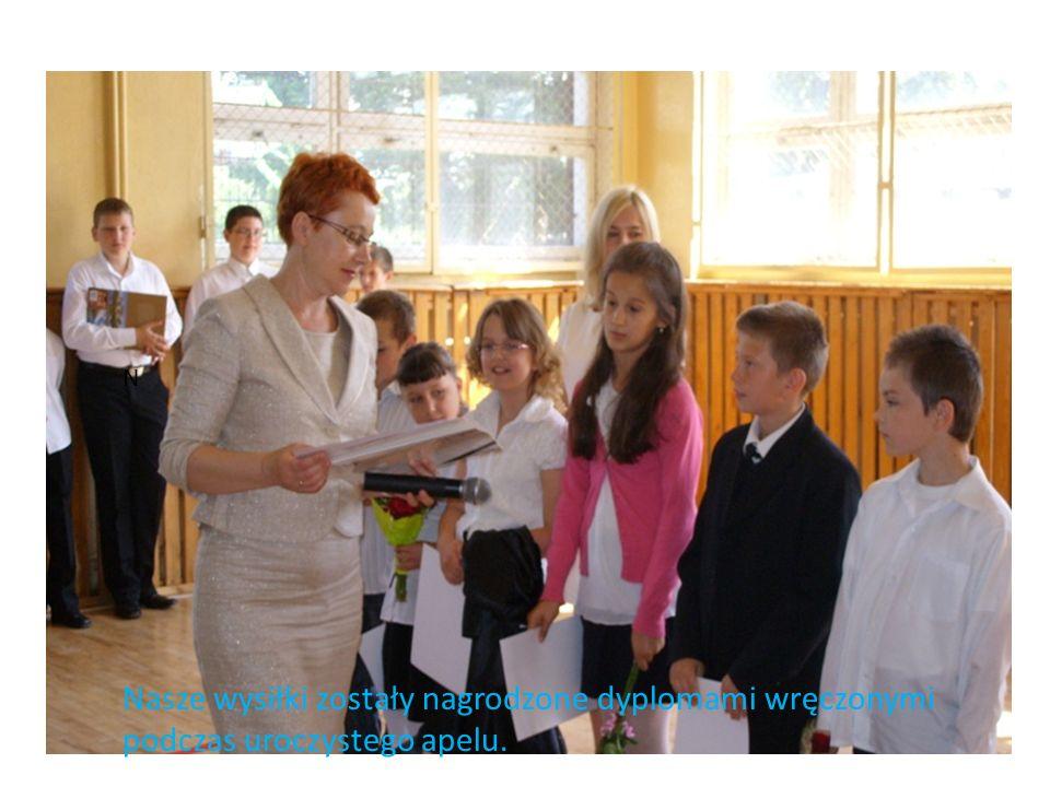 N Nasze wysiłki zostały nagrodzone dyplomami wręczonymi podczas uroczystego apelu.