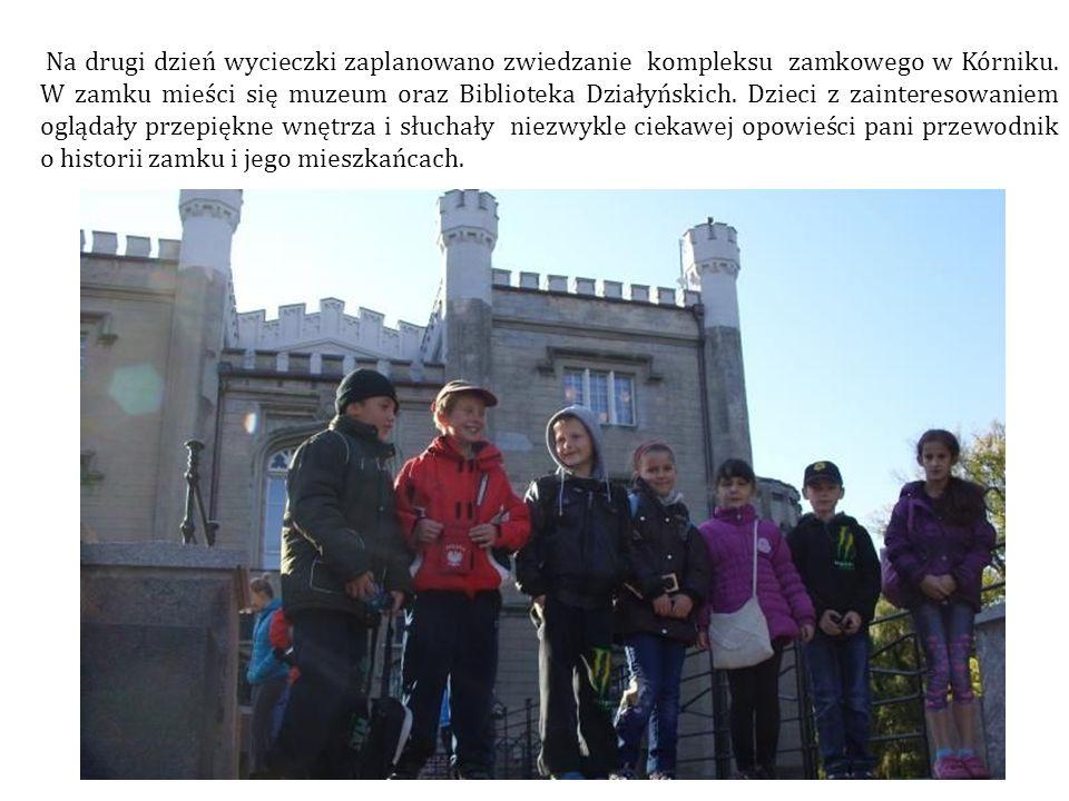 Na drugi dzień wycieczki zaplanowano zwiedzanie kompleksu zamkowego w Kórniku.