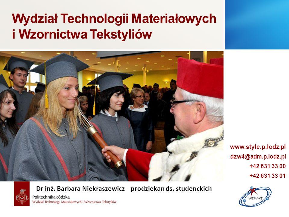 Wydział Technologii Materiałowych i Wzornictwa Tekstyliów www.style.p.lodz.pl dzw4@adm.p.lodz.pl +42 631 33 00 +42 631 33 01 Dr inż. Barbara Niekrasze