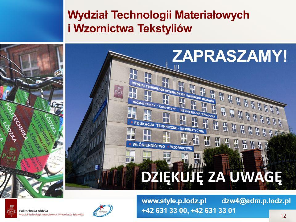 www.style.p.lodz.pl dzw4@adm.p.lodz.pl +42 631 33 00, +42 631 33 01 12 ZAPRASZAMY! Wydział Technologii Materiałowych i Wzornictwa Tekstyliów DZIĘKUJĘ
