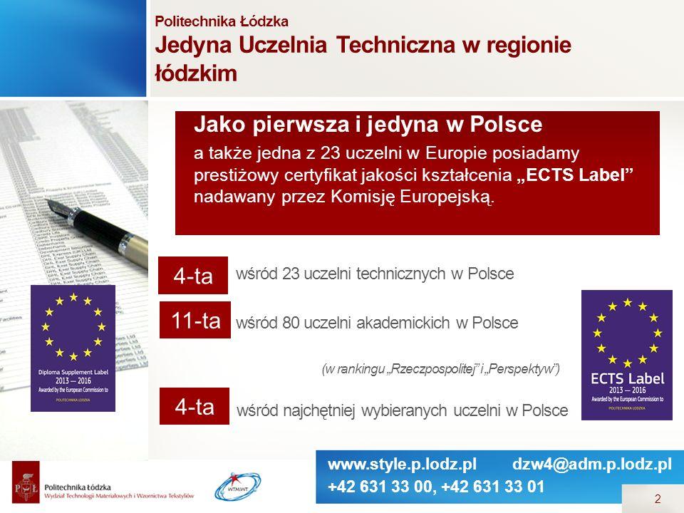 www.style.p.lodz.pl dzw4@adm.p.lodz.pl +42 631 33 00, +42 631 33 01 2 Politechnika Łódzka Jedyna Uczelnia Techniczna w regionie łódzkim wśród 23 uczel