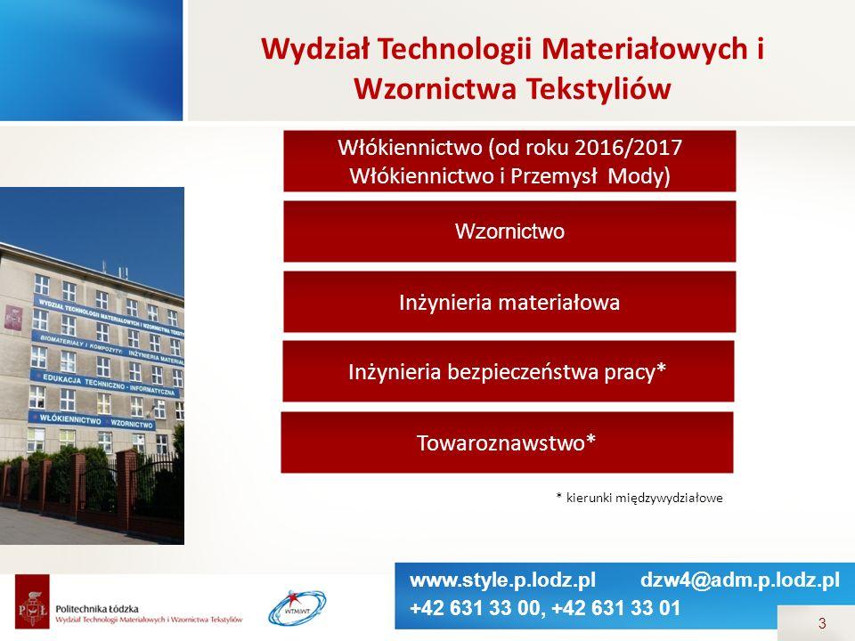 www.style.p.lodz.pl dzw4@adm.p.lodz.pl +42 631 33 00, +42 631 33 01 3 Włókiennictwo (od roku 2016/2017 Włókiennictwo i Przemysł Mody) Wzornictwo Inżyn