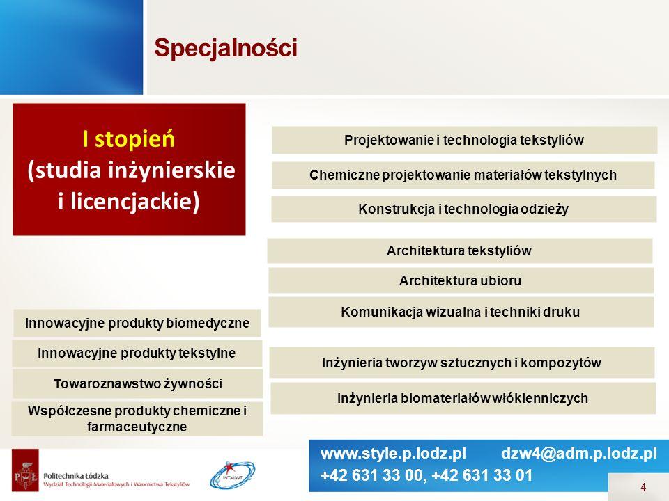 www.style.p.lodz.pl dzw4@adm.p.lodz.pl +42 631 33 00, +42 631 33 01 4 Specjalności Projektowanie i technologia tekstyliów Chemiczne projektowanie mate