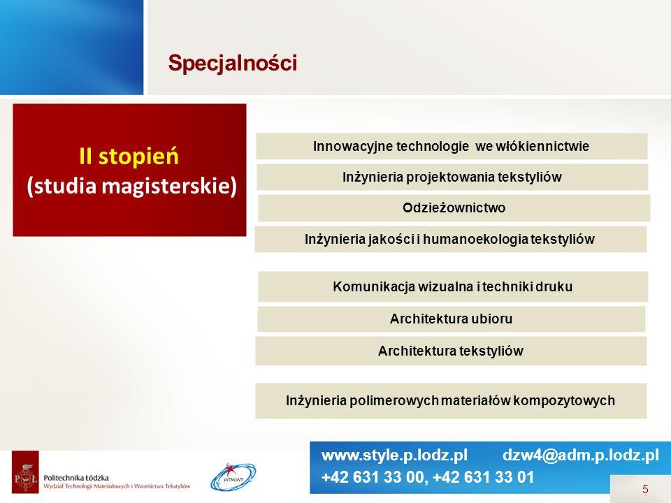 www.style.p.lodz.pl dzw4@adm.p.lodz.pl +42 631 33 00, +42 631 33 01 5 Specjalności II stopień (studia magisterskie) Innowacyjne technologie we włókien