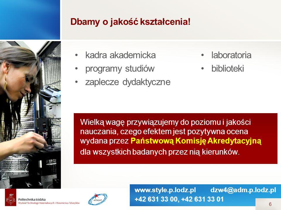 www.style.p.lodz.pl dzw4@adm.p.lodz.pl +42 631 33 00, +42 631 33 01 6 Dbamy o jakość kształcenia! kadra akademicka programy studiów zaplecze dydaktycz