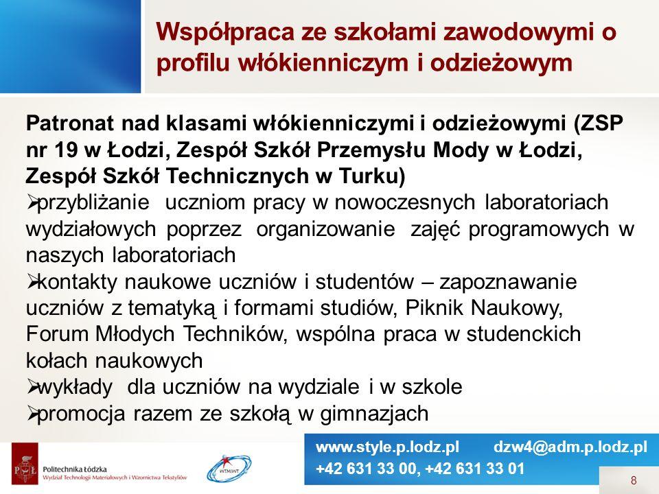 www.style.p.lodz.pl dzw4@adm.p.lodz.pl +42 631 33 00, +42 631 33 01 8 Współpraca ze szkołami zawodowymi o profilu włókienniczym i odzieżowym Patronat