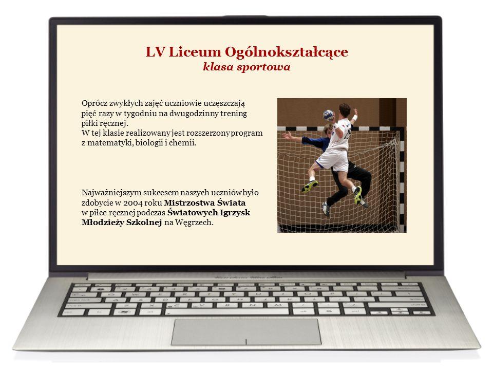 LV Liceum Ogólnokształcące klasa sportowa Oprócz zwykłych zajęć uczniowie uczęszczają pięć razy w tygodniu na dwugodzinny trening piłki ręcznej.