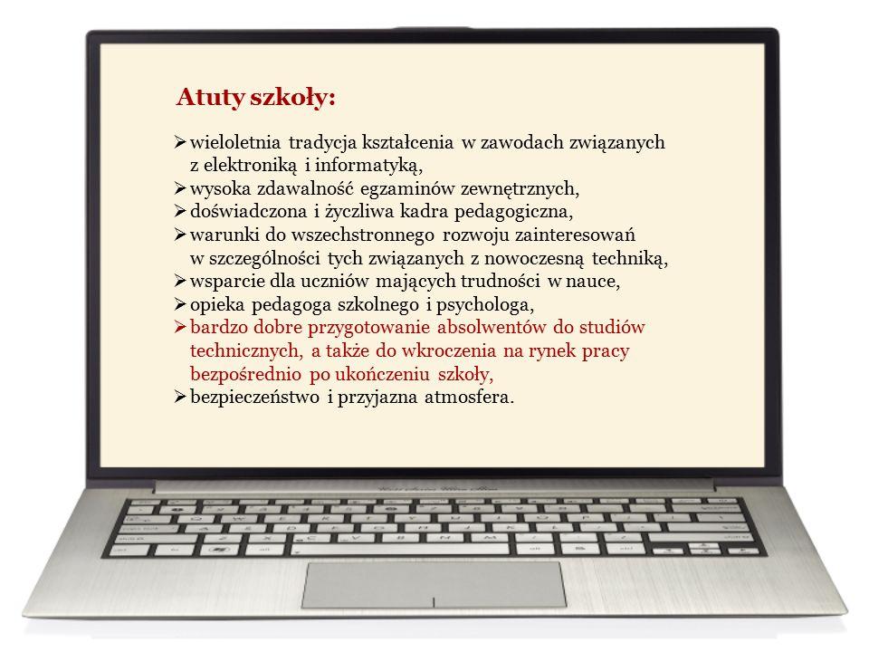 Atuty szkoły:  wieloletnia tradycja kształcenia w zawodach związanych z elektroniką i informatyką,  wysoka zdawalność egzaminów zewnętrznych,  dośw