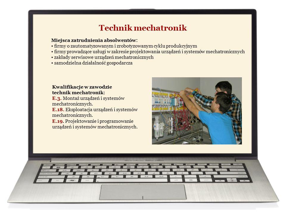 Technik mechatronik Miejsca zatrudnienia absolwentów : firmy o zautomatyzowanym i zrobotyzowanym cyklu produkcyjnym firmy prowadzące usługi w zakresie