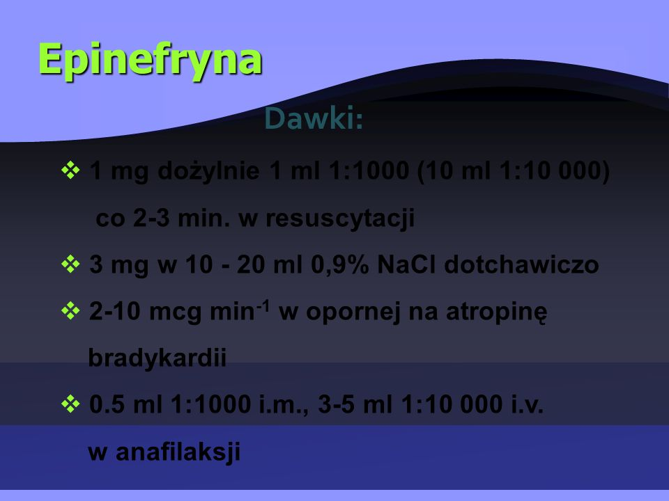 Epinefryna  1 mg dożylnie 1 ml 1:1000 (10 ml 1:10 000) co 2-3 min.
