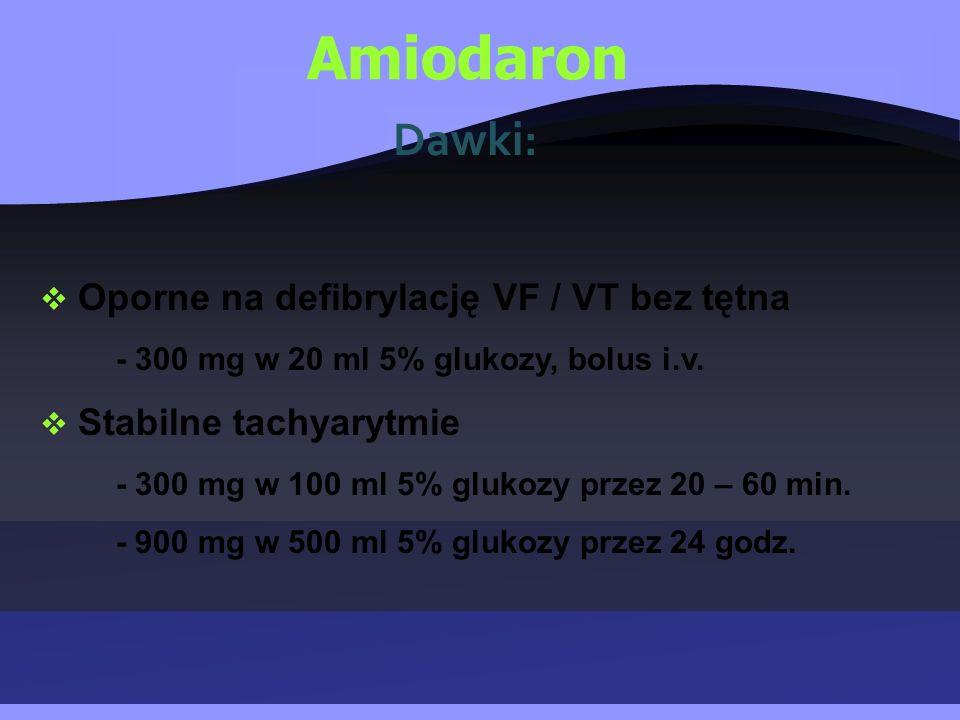  Oporne na defibrylację VF / VT bez tętna - 300 mg w 20 ml 5% glukozy, bolus i.v.