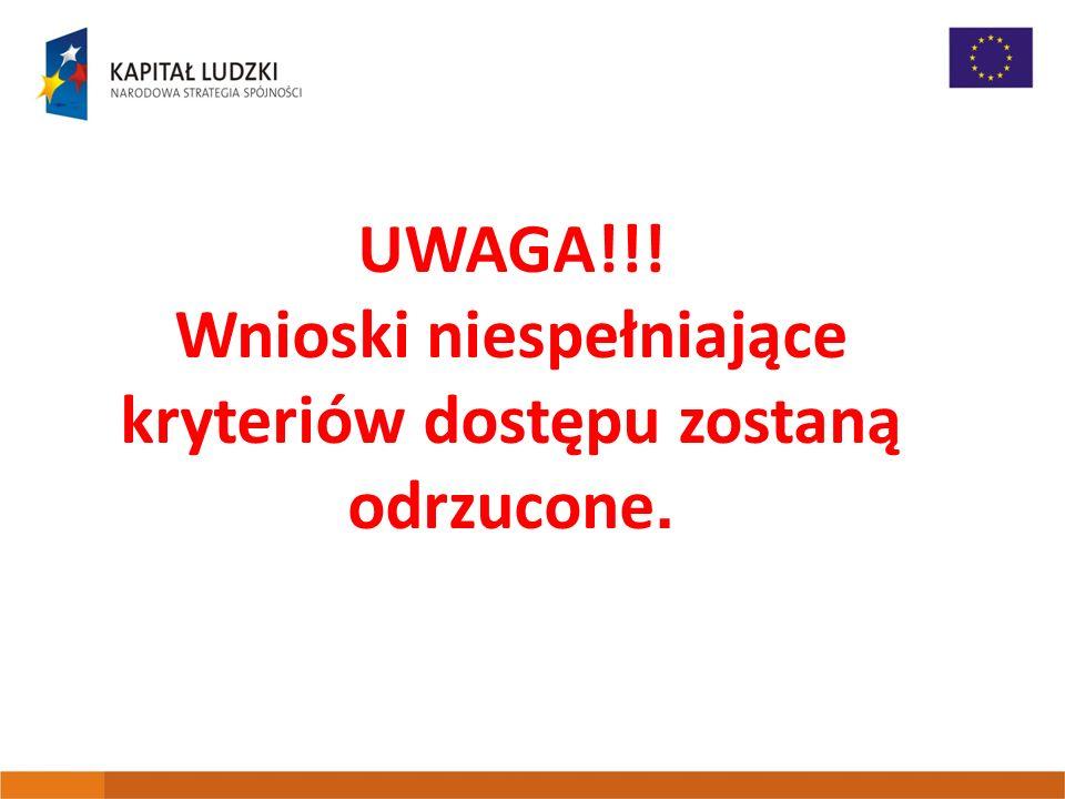 UWAGA!!! Wnioski niespełniające kryteriów dostępu zostaną odrzucone.