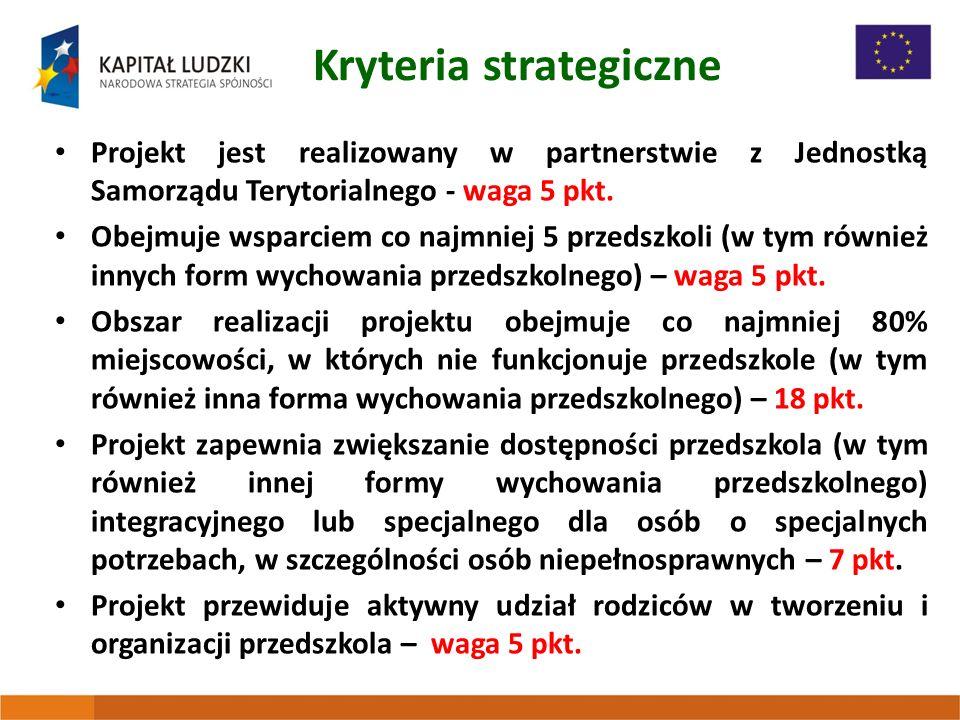 Kryteria strategiczne Projekt jest realizowany w partnerstwie z Jednostką Samorządu Terytorialnego - waga 5 pkt. Obejmuje wsparciem co najmniej 5 prze