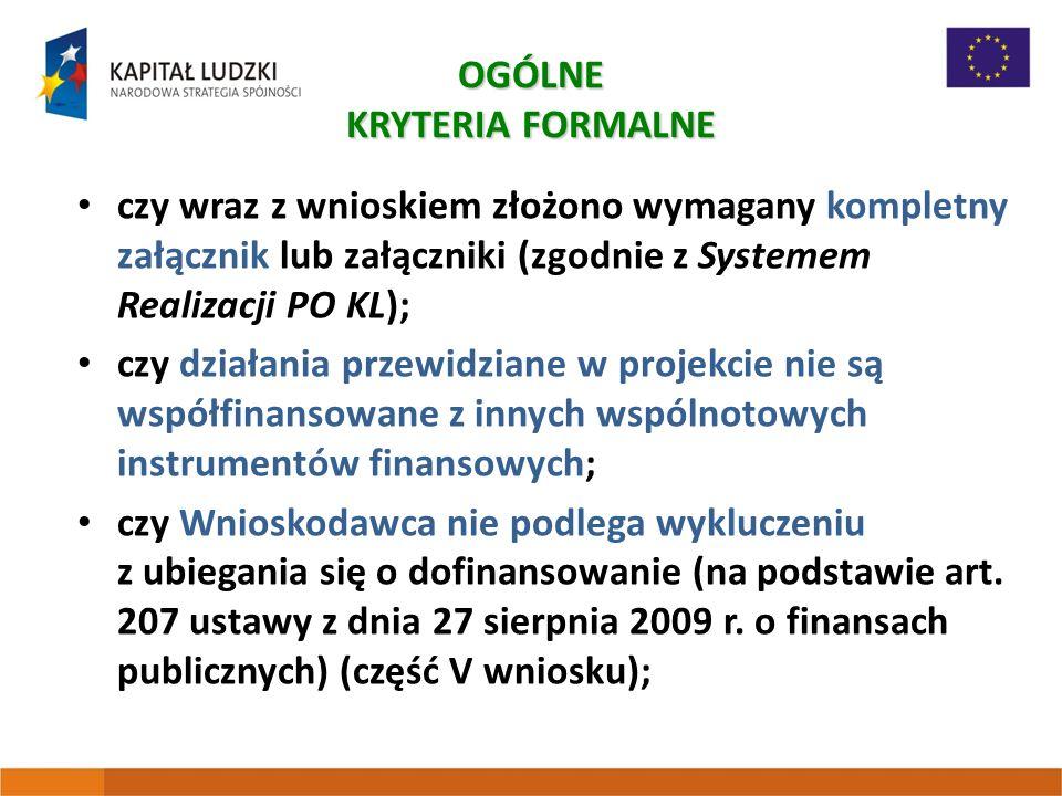 czy wraz z wnioskiem złożono wymagany kompletny załącznik lub załączniki (zgodnie z Systemem Realizacji PO KL); czy działania przewidziane w projekcie nie są współfinansowane z innych wspólnotowych instrumentów finansowych; czy Wnioskodawca nie podlega wykluczeniu z ubiegania się o dofinansowanie (na podstawie art.