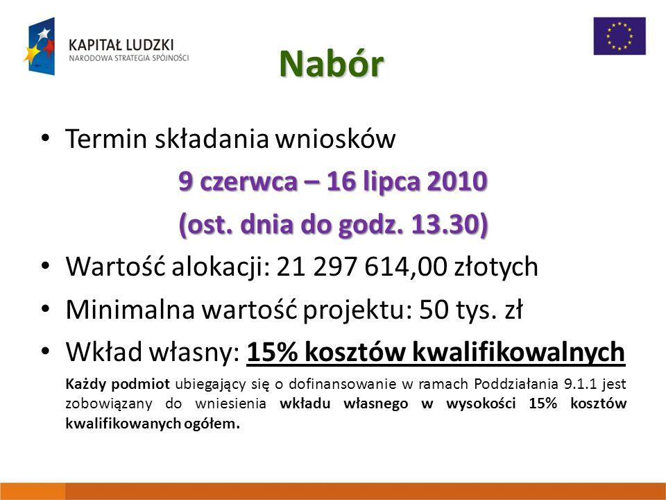 Nabór Termin składania wniosków 9 czerwca – 16 lipca 2010 (ost. dnia do godz. 13.30) Wartość alokacji: 21 297 614,00 złotych Minimalna wartość projekt