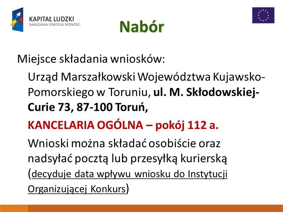 Nabór Miejsce składania wniosków: Urząd Marszałkowski Województwa Kujawsko- Pomorskiego w Toruniu, ul. M. Skłodowskiej- Curie 73, 87-100 Toruń, KANCEL