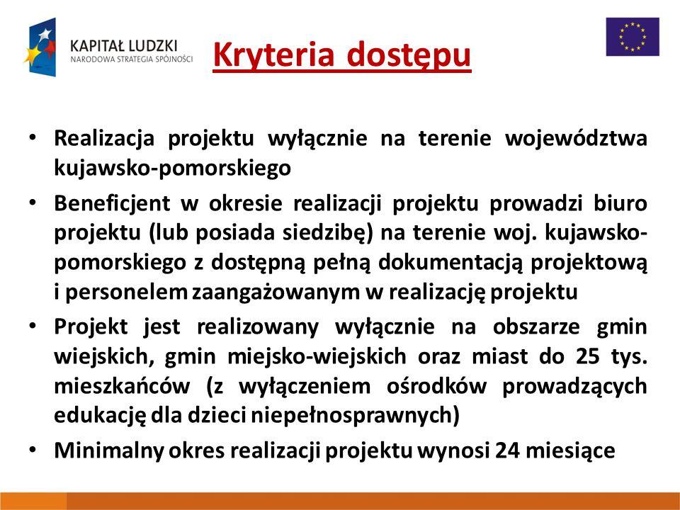 Kryteria dostępu Realizacja projektu wyłącznie na terenie województwa kujawsko-pomorskiego Beneficjent w okresie realizacji projektu prowadzi biuro projektu (lub posiada siedzibę) na terenie woj.